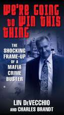 We're Going to Win This Thing:  The Shocking Frame-Up of a Mafia Crime Buster