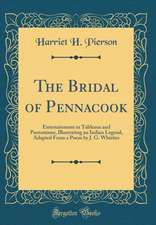 The Bridal of Pennacook: Entertainment in Tableaux and Pantomime, Illustrating an Indian Legend, Adapted from a Poem by J. G. Whittier (Classic