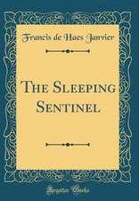 The Sleeping Sentinel (Classic Reprint)