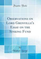 Observations on Lord Grenville's Essay on the Sinking Fund (Classic Reprint)