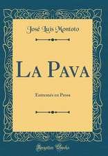 La Pava: Entremes En Prosa (Classic Reprint)