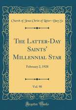 The Latter-Day Saints' Millennial Star, Vol. 90: February 2, 1928 (Classic Reprint)