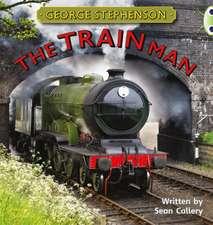 George Stephenson: The Train Man
