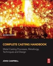 Complete Casting Handbook: Metal Casting Processes, Metallurgy, Techniques and Design