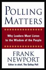 Polling Matters: Why Leaders Must Listen to the Wisdom of the People