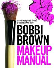Bobbi Brown Makeup Manual: For Everyone from Beginner to Pro. Idee de cadou