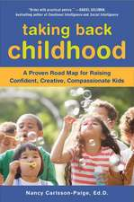 Taking Back Childhood:  A Proven Road Map for Raising Confident, Creative, Compassionate Kids