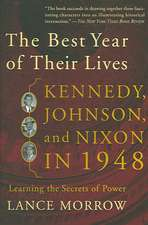 The Best Year of Their Lives: Kennedy, Johnson, and Nixon in 1948: The Secrets of Power