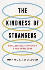 The Kindness of Strangers: How a Selfish Ape Invented a New Moral Code