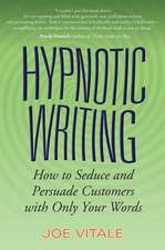 Hypnotic Writing: How to Seduce and Persuade Customers with Only Your Words