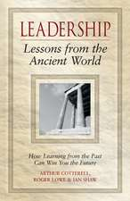 Leadership Lessons from the Ancient World: How Learning from the Past Can Win You the Future