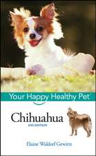 Chihuahua: Your Happy Healthy PetTM