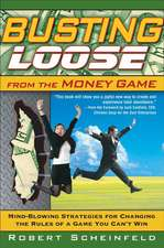 Busting Loose From the Money Game: Mind–Blowing Strategies for Changing the Rules of a Game You Can′t Win