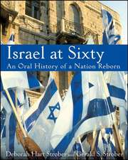 Israel at Sixty:  A Pictorial and Oral History of a Nation Reborn