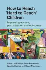 How to Reach ′Hard to Reach′ Children: Improving Access, Participation and Outcomes