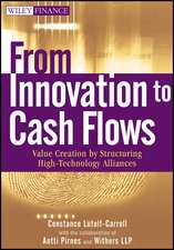 From Innovation to Cash Flows: Value Creation by Structuring High Technology Alliances