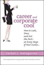 Career and Corporate Cool: How to Look, Dress, and Act the Part –– At Every Stage in Your Career...