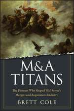 M&A Titans: The Pioneers Who Shaped Wall Street′s Mergers and Acquisitions Industry