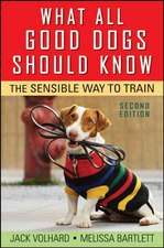 What All Good Dogs Should Know:  The Sensible Way to Train