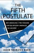 The Fifth Postulate:  How Unraveling a Two-Thousand-Year-Old Mystery Unraveled the Universe