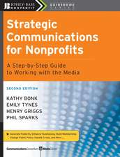 Strategic Communications for Nonprofits: A Step–by–Step Guide to Working with the Media