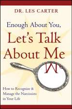 Enough About You, Let′s Talk About Me: How to Recognize and Manage the Narcissists in Your Life