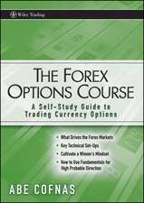 The Forex Options Course: A Self–Study Guide to Trading Currency Options