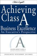 Achieving Class A Business Excellence: An Executive′s Perspective