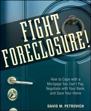 Fight Foreclosure!: How to Cope with a Mortgage You Can′t Pay, Negotiate with Your Bank, and Save Your Home