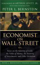 Economist on Wall Street (Peter L. Bernstein′s Finance Classics): Notes on the Sanctity of Gold, the Value of Money, the Security of Investments, and Other Delusions