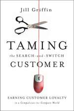 Taming the Search–and–Switch Customer: Earning Customer Loyalty in a Compulsion–to–Compare World