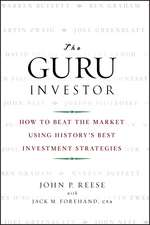 The Guru Investor: How to Beat the Market Using History′s Best Investment Strategies