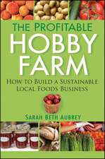 The Profitable Hobby Farm:  How to Build a Sustainable Local Foods Business