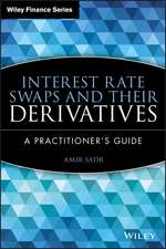 Interest Rate Swaps and Their Derivatives: A Practitioner′s Guide