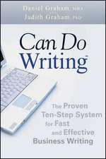 Can Do Writing: The Proven Ten–Step System for Fast and Effective Business Writing