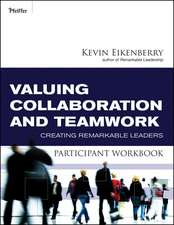 Valuing Collaboration and Teamwork Participant Workbook: Creating Remarkable Leaders