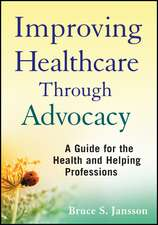 Improving Healthcare Through Advocacy: A Guide for the Health and Helping Professions