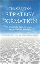 The Craft of Strategy Formation: Translating Business Issues into Actionable Strategies