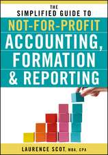The Simplified Guide to Not–for–Profit Accounting, Formation and Reporting