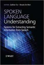 Spoken Language Understanding: Systems for Extracting Semantic Information from Speech