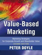 Value–based Marketing: Marketing Strategies for Corporate Growth and Shareholder Value