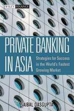 Private Banking in Asia: Strategies For Success in the World's Fastest Growing Markets