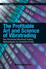 The Profitable Art and Science of Vibratrading: Non–Directional Vibrational Trading Methodologies for Consistent Profits
