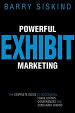 Powerful Exhibit Marketing: The Complete Guide to Successful Trade Shows, Conferences, and Consumer Shows