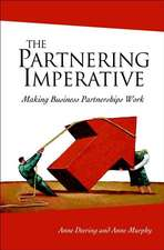 The Partnering Imperative: Making Business Partnerships Work