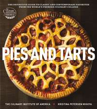 Pies and Tarts: The Definitive Guide to Classic and Contemporary Favorites from the World's Premier Culinary College