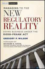 Managing to the New Regulatory Reality: Doing Business Under the Dodd–Frank Act