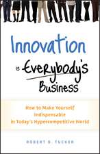 Innovation is Everybody′s Business: How to Make Yourself Indispensable in Today′s Hypercompetitive World