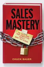 Sales Mastery: The Sales Book Your Competition Doesn′t Want You to Read