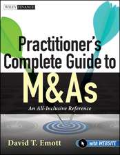 Practitioner′s Complete Guide to M&As: An All–Inclusive Reference with Website